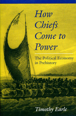 How Chiefs Came to Power: The Political Economy in Prehistory - Earle, Timothy