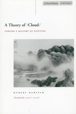 A Theory of /Cloud: Toward a History of Painting - Damisch, Hubert, and Lloyd, Janet, Lady (Translated by)