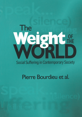 The Weight of the World: Social Suffering in Contemporary Societies - Bourdieu, Pierre, Professor, and Accardo, Alain, and Ferguson, Priscilla Parkhurst (Translated by)