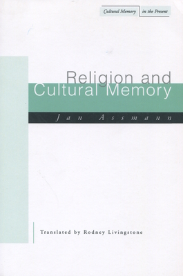 Religion and Cultural Memory: Ten Studies - Assmann, Jan, and Livingstone, Rodney (Translated by)