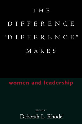 "The Difference """"Difference"""" Makes: Women and Leadership - Loughery, John L, and Rhode, Deborah L (Editor)"
