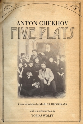 Five Plays - Chekhov, Anton, and Brodskaya, Marina (Translated by), and Wolff, Tobias (Introduction by)