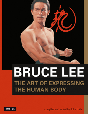 The Art of Expressing the Human Body - Lee, Bruce, and Little, John (Preface by), and Joe, Allen (Foreword by)