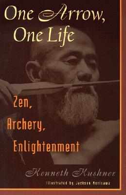 One Arrow, One Life: Zen, Archery, Enlightenment - Kushner, Kenneth