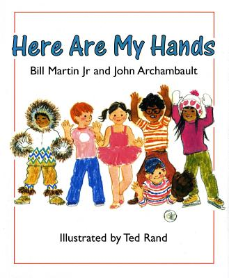 Here Are My Hands - Martin, Bill, Jr., and Archambault, John