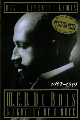 W. E. B. Du Bois: Biography of a Race, 1868-1919 - Lewis, David Levering