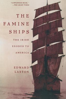 The Famine Ships: The Irish Exodus to America - Laxton, Edward