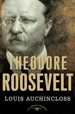 Theodore Roosevelt: The American Presidents Series: The 26th President, 1901-1909 - Auchincloss, Louis, and Schlesinger, Arthur Meier, Jr. (Editor)