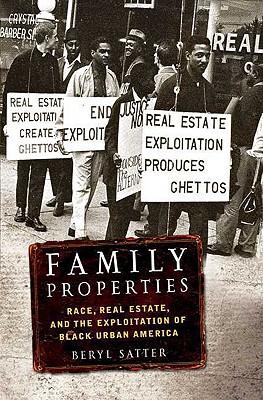 Family Properties: Race, Real Estate, and the Exploitation of Black Urban America - Satter, Beryl, Professor