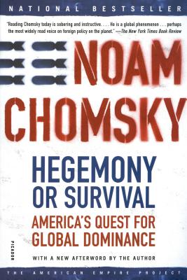Hegemony or Survival: America's Quest for Global Dominance - Chomsky, Noam