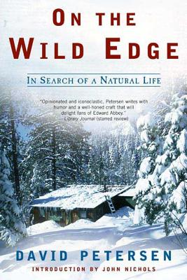 On the Wild Edge: In Search of a Natural Life - Petersen, David