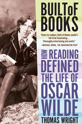 Built of Books: How Reading Defined the Life of Oscar Wilde - Wright, Thomas