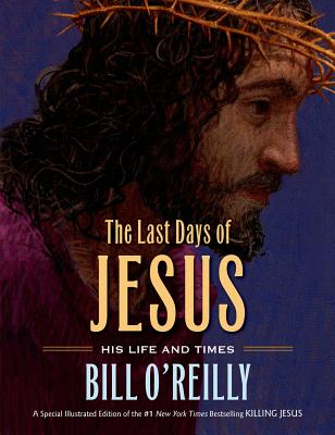 The Last Days of Jesus: His Life and Times - O'Reilly, Bill
