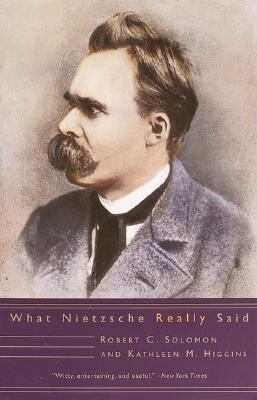 What Nietzsche Really Said - Solomon, Robert C, and Higgins, Kathleen M