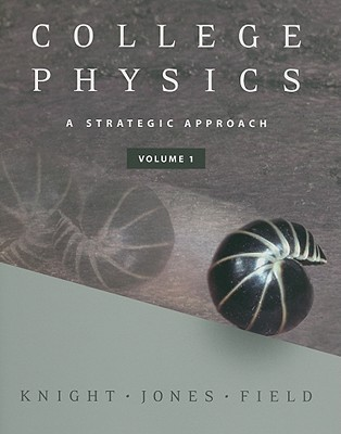 College Physics, Volume 1: A Strategic Approach - Knight, Randall D, and Field, Stuart, and Jones, Brian