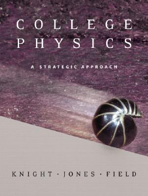 College Physics, Volume 2: A Strategic Approach - Knight, Randall D, and Jones, Brian, and Field, Stuart