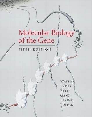 Molecular Biology of the Gene, Fifth Edition - Baker, Tania A, and Bell, Stephen P, and Gann, Alexander