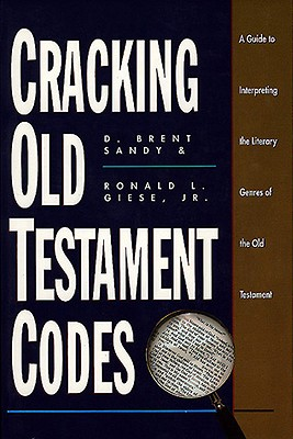 Cracking Old Testament Codes: A Guide to Interpreting Literary Genres of the Old Testament - Sandy, D Brent (Editor), and Giese, Ronald L (Editor), and Brent, Sandy D (Editor)