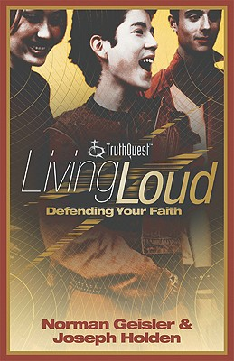 Living Loud Defending Your Faith - Geisler, Norman L, Dr., PH.D., and Holden, Joseph