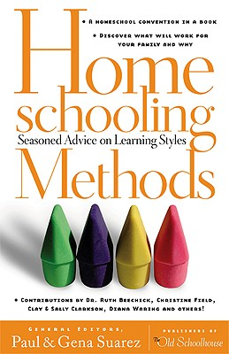 Homeschooling Methods: Seasoned Advice on Learning Styles - Suarez, Paul (Editor), and Suarez, Gena (Editor), and Beechick, Ruth (Contributions by)