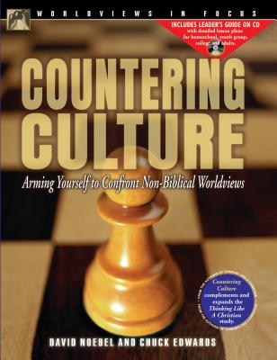 Countering Culture: Arming Yourself to Confront Non-Biblical Worldviews - Noebel, David, Dr., and Edwards, Chuck