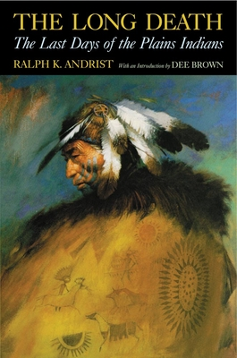 The Long Death: The Last Days of the Plains Indians - Andrist, Ralph K, and Brown, Dee (Introduction by)
