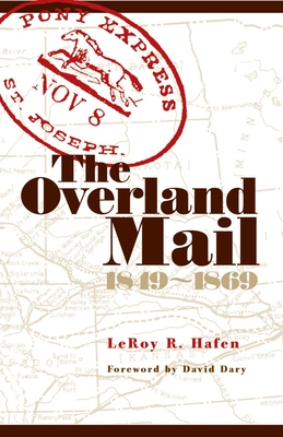 The Overland Mail, 1849-1869: Promoter of Settlement Precursor of Railroads - Hafen, Leroy R, and Dary, David (Foreword by)
