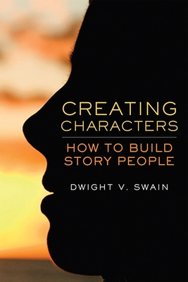 Creating Characters: How to Build Story People - Swain, Dwight V