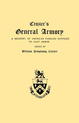 Crozier's General Armory. a Registry of American Families Entitled to Coat Armor - Crozier, William A, and Crozier, William Armstrong (Editor)