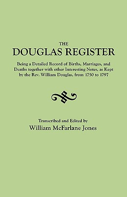 The Douglas Register: Being a Detailed Record of Births, Marriages, and Deaths Together with Interesting Notes, as Kept by the REV. William - Jones, William MacFarlane, and Douglas, William