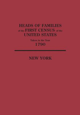 Heads of Families at the First Census of the United States Taken in the Year 1790: New York - United States Bureau of the Census, and United States, Bureau of the Census