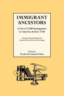 Immigrant Ancestors. a List of 2,500 Immigrants to America Before 1750 - Virkus, Frederick A