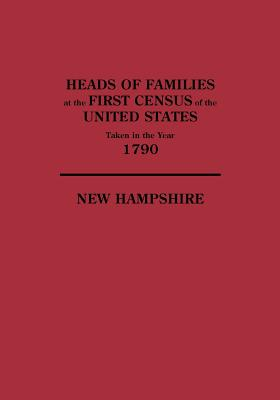 Heads of Families at the First Census of the United States Taken in the Year 1790: New Hampshire - United States Bureau of the Census, and US, and United States, Bureau Of the Census