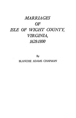 Marriages of Isle of Wight County, Virginia, 1628-1800 - Chapman, Blanche A