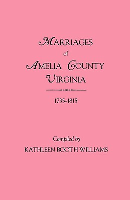 Marriages of Amelia County, Virginia 1735-1815 - Williams, Kathleen Booth (Compiled by)