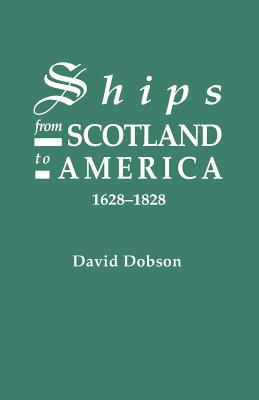 Ships from Scotland to America, 1628-1828 [1st Vol] - Dobson, David, and McBee, May W