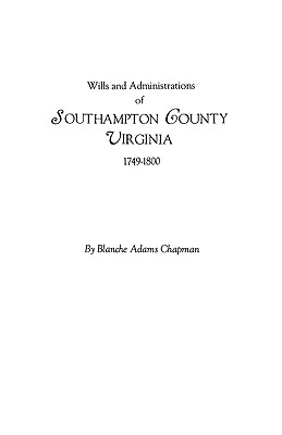 Wills and Administrations of Southampton County, Virginia, 1749-1800 - Chapman, Blanche Adams, and Chapman