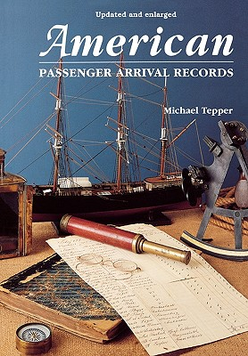 American Passenger Arrival Records. a Guide to the Records of Immigrants Arriving at American Ports by Sail and Steam - Tepper, Michael