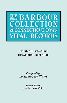 The Barbour Collection of Connecticut Town Vital Records. Volume 41: Sterling 1794-1850, Stratford 1639-1840 - White, Lorraine Cook (Editor)