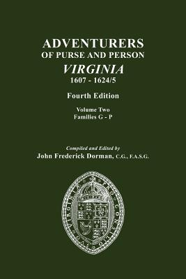 Adventurers of Purse and Person, Virginia, 1607-1624/5. Fourth Edition. Volume II, Families G-P - Dorman, John Frederick (Compiled by)