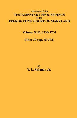 Abstracts of the Testamentary Proceedings of the Prerogative Court of Maryland. Volume XLII: 1776-1777. Liber: 47 (Pp. 97-End) & Abstracts of Inventories & Accounts Contained in Will Libers 3 & 5 - Skinner, Vernon L, Jr.