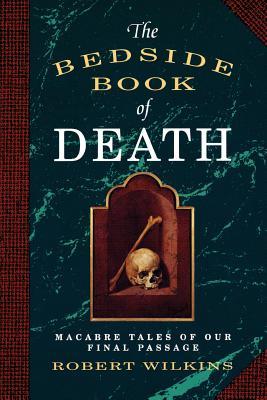 The Bedside Book of Death - Wilkins, Robert