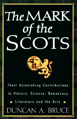 The Mark of the Scots: Their Astonishing Contributions to History, Science, Democracy, Literature - Bruce, Duncan A