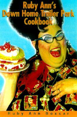 Ruby Ann's Down Home Trailer Park Cookbook - Boxcar, Ruby Ann