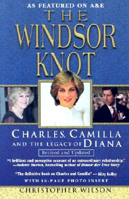 The Windsor Knot: Charles, Camilla and the Legacy of Diana - Wilson, Christopher