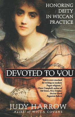 Devoted to You: Honoring Deity in Wiccan Practice - Harrow, Judy, and Kondratiev, Alexei, and Miller, Geoffrey W