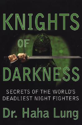 Knights of Darkness: Secrets of the World's Deadliest Night Fighters - Lung, Haha, Dr.