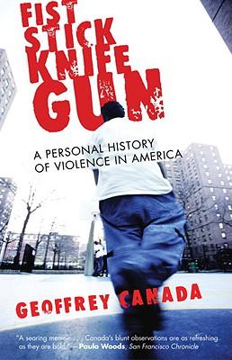 Fist Stick Knife Gun: A Personal History of Violence in America - Canada, Geoffrey