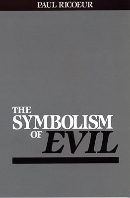 Symbolism of Evil - Rico, Paul, and Ricoeur, Paul, and Ricur, Paul
