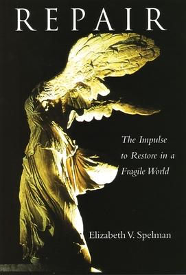 Repair: The Impulse to Restore in a Fragile World - Bryant, Howard, and Spelman, Elizabeth V